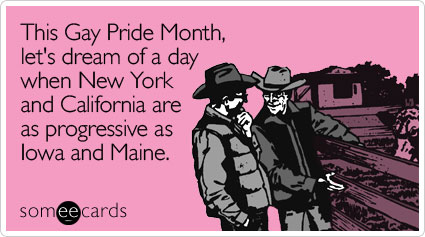 This Gay Pride Month, let's dream of a day when New York and California are as progressive as Iowa and Maine