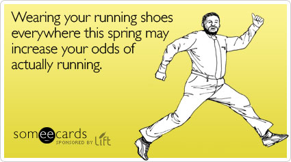 Wearing your running shoes everywhere this spring may increase your odds of actually running