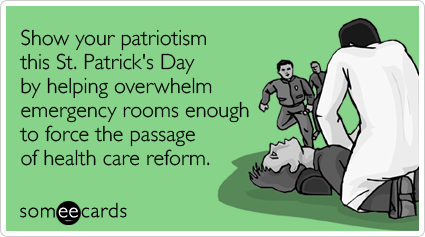 Show your patriotism this St. Patrick's Day by helping overwhelm emergency rooms enough to force the passage of health care reform
