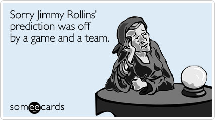Sorry Jimmy Rollins' prediction was off by a game and a team