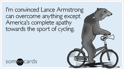 I'm convinced Lance Armstrong can overcome anything except America's complete apathy towards the sport of cycling