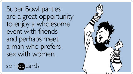 Super Bowl parties are a great opportunity to enjoy a wholesome event with friends and perhaps meet a man who prefers sex with women