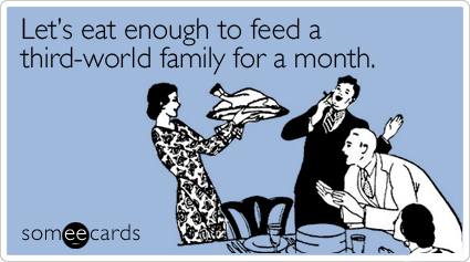 Let's eat enough to feed a third-world family for a month