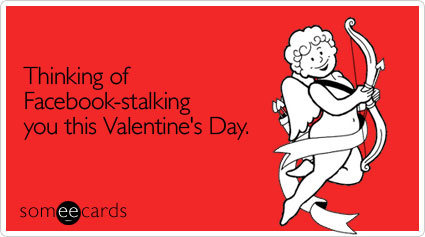 Thinking of Facebook-stalking you this Valentine's Day