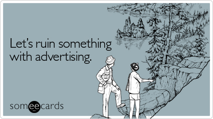 someecards.com - Let's ruin something with advertising