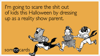 I'm going to scare the shit out of kids this Halloween by dressing up as a reality show parent